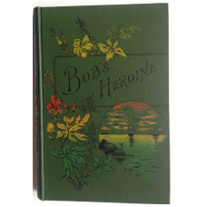 Bob's Heroine. A Story containing a small Hero as well as a Heroine.