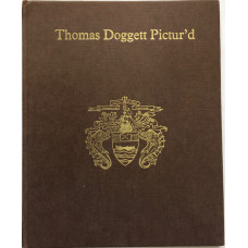 Thomas Doggett Pictur'd An Enquiry into the claims to authenticity of the few supposed representations from life of this famous comedian . . .