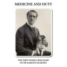 Medicine and Duty. The First World War Diary of Dr Harold Dearden.