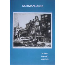 Norman Janes RWS RE 1892-1980. A Catalogue of the Intaglio Prints: Etchings, Drypoints, Aquatints Including a checklist of the wood engravings and colour prints.