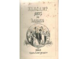Elegant Arts for Ladies: Comprising Bead Work, Bead and Bugle Work, Calisthenic Exercises, etc.
