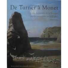 De Turner a Monet La decouvert de la Bretagne par les paysagistes au XIXe siecle.