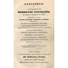 Catalogue of A Collection of Engraved Portraits, the Largest ever submited to the Public; comprising nearly Twenty Thousand Portraits of Persons connected with the History and Literature of this Country. . . with the Names of the Painter and Engraver and