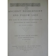 Ancient Needlepoint and Pillow Lace with Notes on the History of Lace-Making and Descriptions of Thirty Examples.