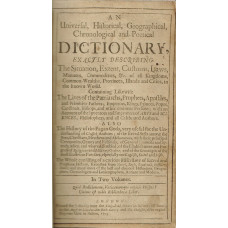 An Universal, Historical, Geographical, Chronological and Poetical Dictionary, Exactly Describing The Situation, Extent, Customs, Laws, Manners, Commodities, &c., of all Kingdoms, Common-Wealths, Provinces, Islands and Cities, in the known World . . . 2 v