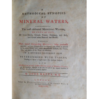A Methodical Synopsis of Mineral Waters, Comprehending The most celebrated Medicinal Waters, Both Cold and Hot, of Great-Britain, Ireland, France, Germany, and Italy, and several other Parts of the World. Wherein Their several impregnating Minerals being