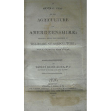 A General View of Agriculture of Aberdeenshire; Drawn up under the Direction of the Board of Agriculture.