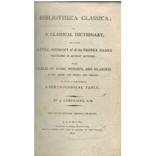 Bibliotheca Classica; Or, A Classical Dictionary, containing a full account of all the proper names mentioned in antient authors, with tables of coins, weights, & measures, in use among the Greeks and Romans.
