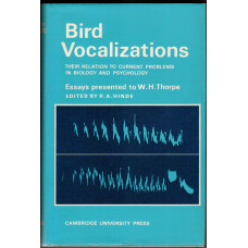 Bird Vocalizations Their Relation to Current Problems in Biology and Psychology Essays Presented to W.H. Thorpe.