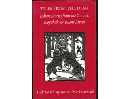 Tales from the Dena Indian Stories from the Tanana, Koyukuk, & Yukon Rivers.