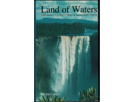 Land of Waters Explorations in the Natural History of Guyana, South America.