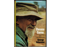 Bwana Game The Life Story of George Adamson.