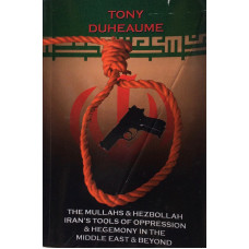 The Mullahs & Hezbollah - Iran's Tools of Oppression & Hegemony in the Middle East & Beyond.