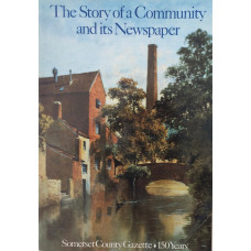 The Story of a Community and its Newspaper Somerset County Gazette 150 Years.