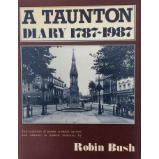 A Taunton Diary 1787-1987. Two centuries of gossip, scandal, success and calamity in darkest Somerset.