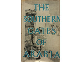 The Southern Gates of Arabia A Journey in the Hadhramaut.