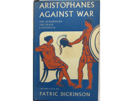 Aristophanes against War The Acharnians, The Peace, Lysistrata. Translated by Patric Dickinson.