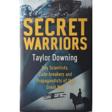 Secret Warriors Key Scientists, Code Breakers and Propagandists of the Great War.