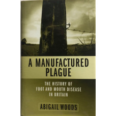 A Manufactured Plague The History of Foot and Mouth Disease in Britain.
