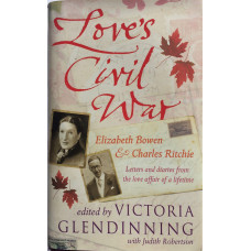 Love's Civil War, Elizabeth Bowen and Charles Ritchie Letters and Diaries, 1941-1973. With Judith Robertson.