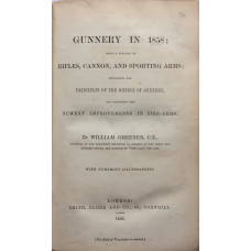 Gunnery in 1858: Being a Treatise on Rifles, Cannon, and Sporting Arms; Explaining the Principles of the Science of Gunnery, and Describing the Newest Improvements in Fire-Arms.