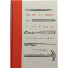 Why We Make Things and Why it Matters The Education of a Craftsman.