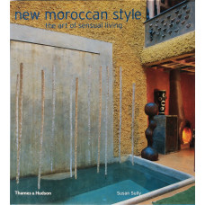 New Moroccan Style The Art of Sensual Living.