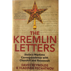 The Kremlin Letters Stalin's Wartime Correspondence with Churchill and Roosevelt.
