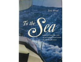 To the Sea. Sagas of Survival and Tales of Epic Challenge on the Seven Seas.