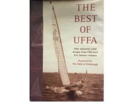The Best of Uffa Fifty Immortal Yacht Designs from Uffa Fox's Five Famous Volumes. Edited by Guy Cole. Foreword by Duke of Edinburgh.
