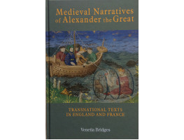 Medieval Narratives of Alexander the Great. Transnational Texts in England and France.