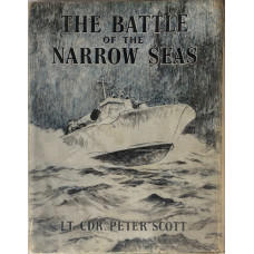 The Battle of the Narrow Seas. A History of the Light Coastal Forces in the Channel and North Sea, 1939-1945.